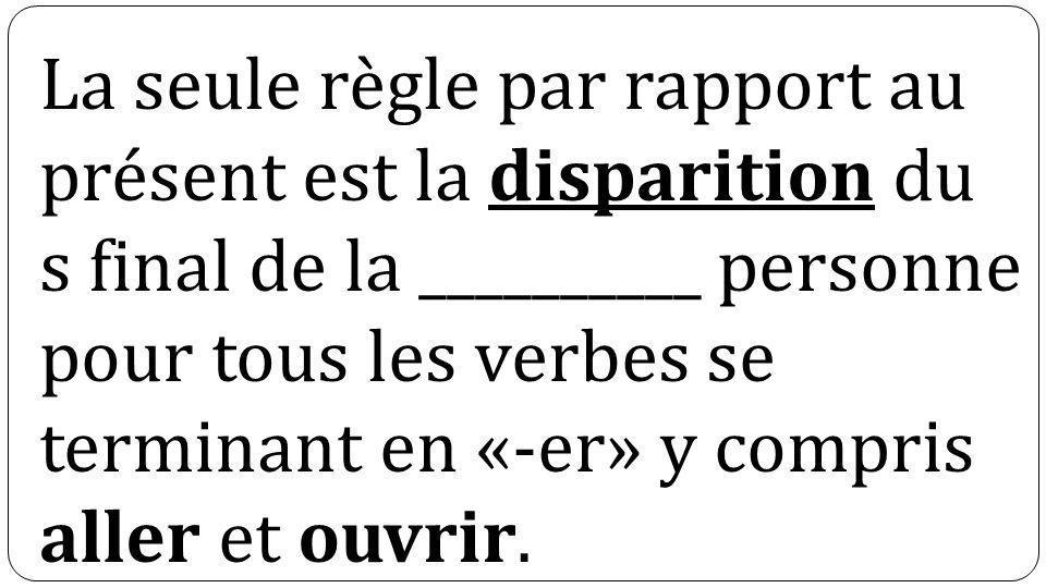 La seule règle par rapport au présent est la disparition du s final de la __________ personne pour tous les verbes se terminant en «-er» y compris aller et ouvrir.