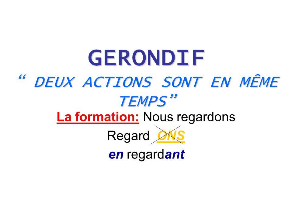GERONDIF DEUX ACTIONS SONT EN MÊME TEMPS