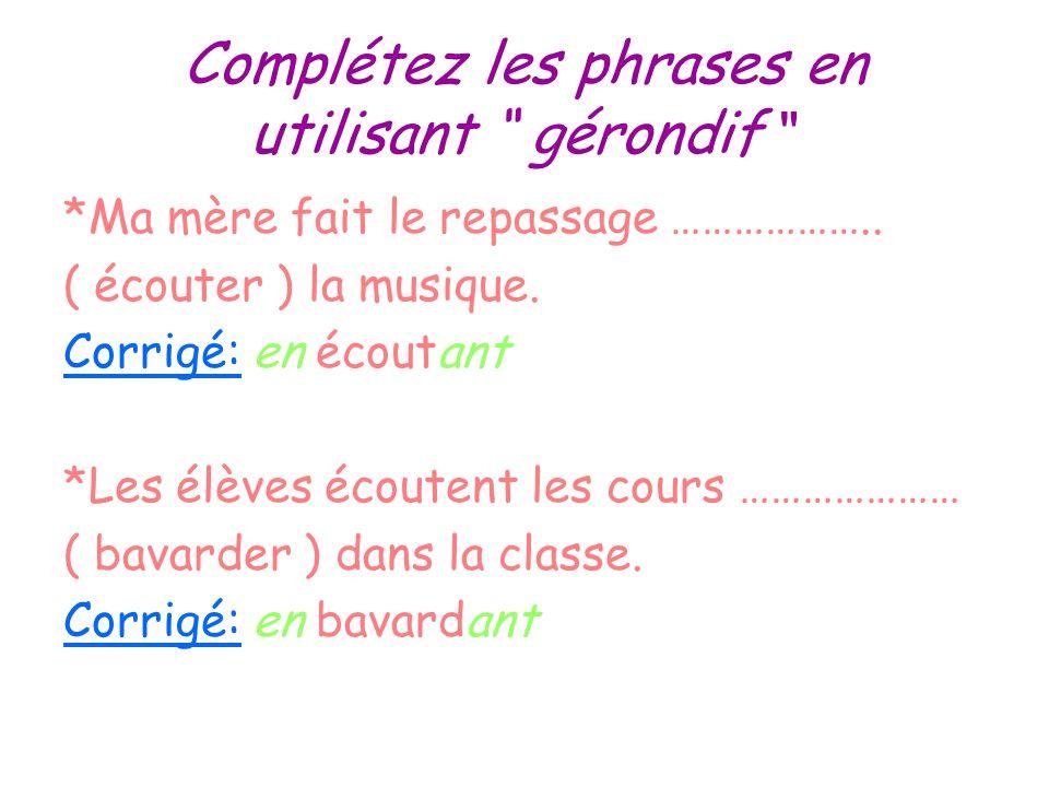 Complétez les phrases en utilisant gérondif