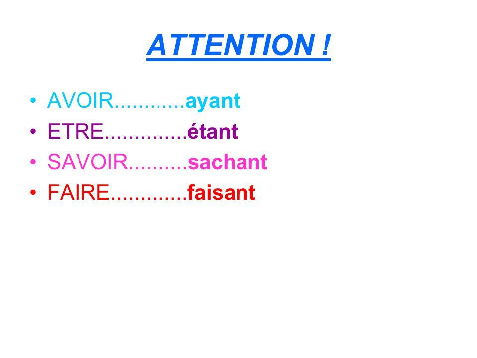 ATTENTION ! AVOIR............ayant ETRE..............étant