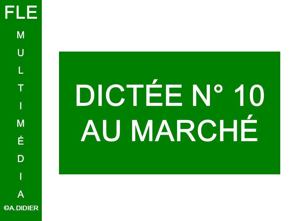 FLE M U L T I É D A ©A.DIDIER DICTÉE N° 10 AU MARCHÉ
