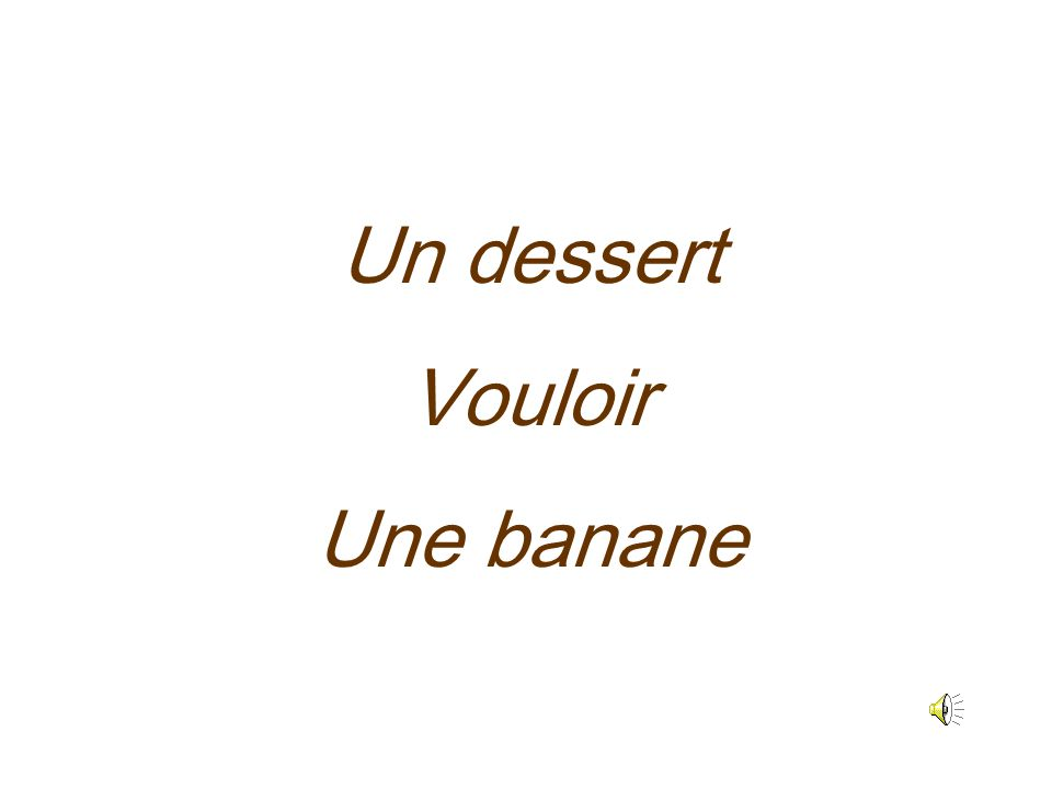 Un dessert Vouloir Une banane