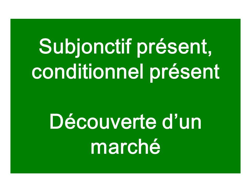 Subjonctif présent, conditionnel présent Découverte d'un marché