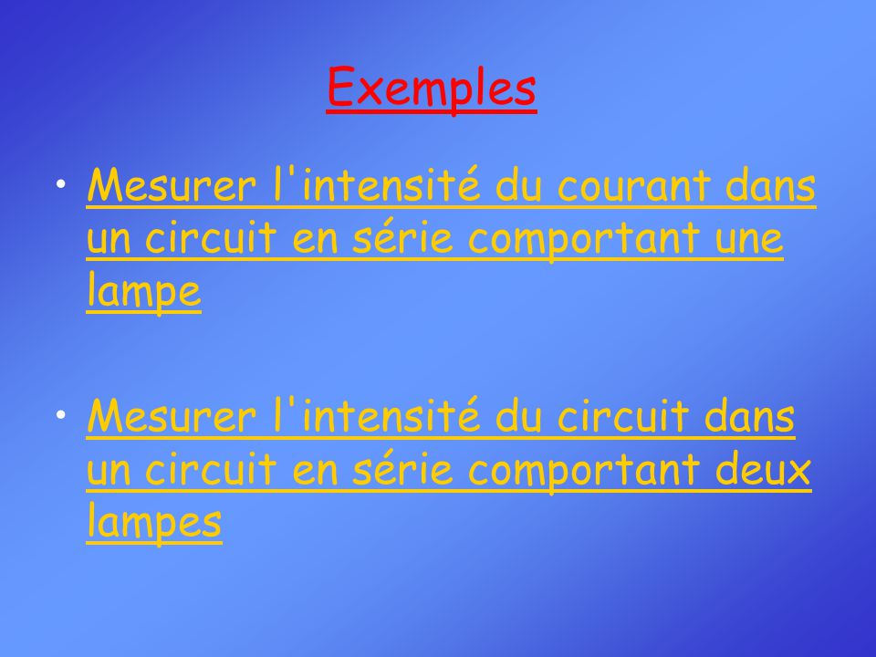 Exemples Mesurer l intensité du courant dans un circuit en série comportant une lampe.