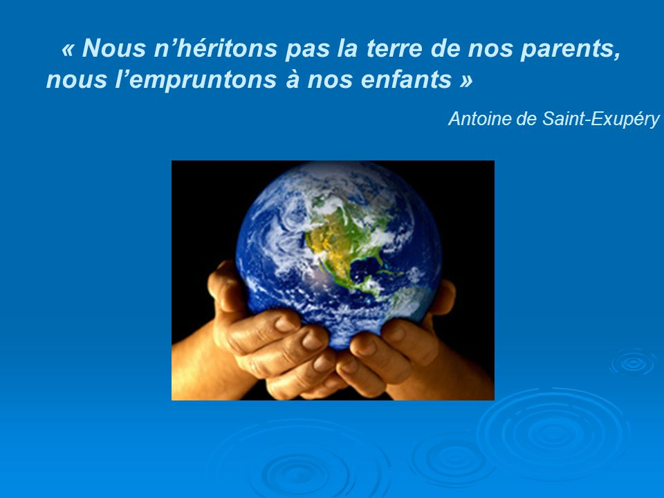 « Nous n'héritons pas la terre de nos parents, nous l'empruntons à nos enfants »