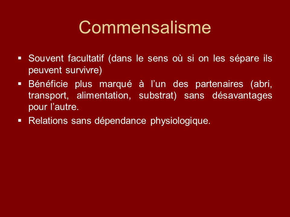 Commensalisme Souvent facultatif (dans le sens où si on les sépare ils peuvent survivre)