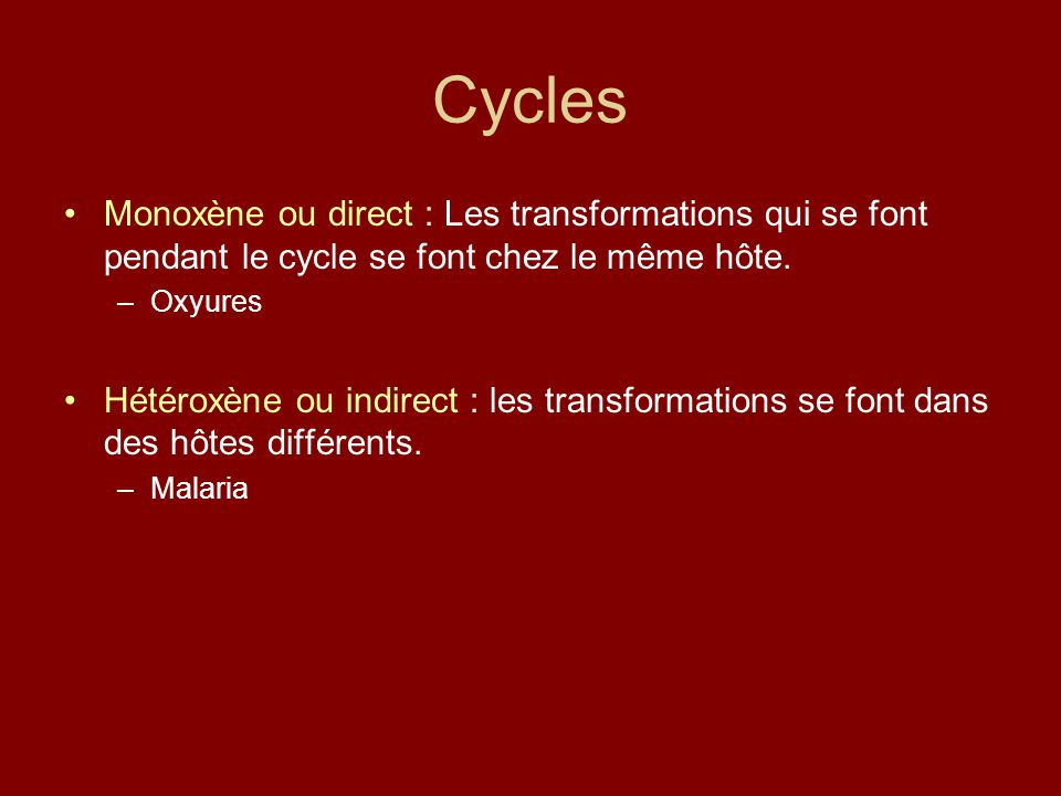 Cycles Monoxène ou direct : Les transformations qui se font pendant le cycle se font chez le même hôte.