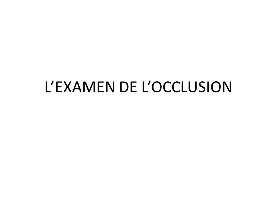 L'EXAMEN DE L'OCCLUSION