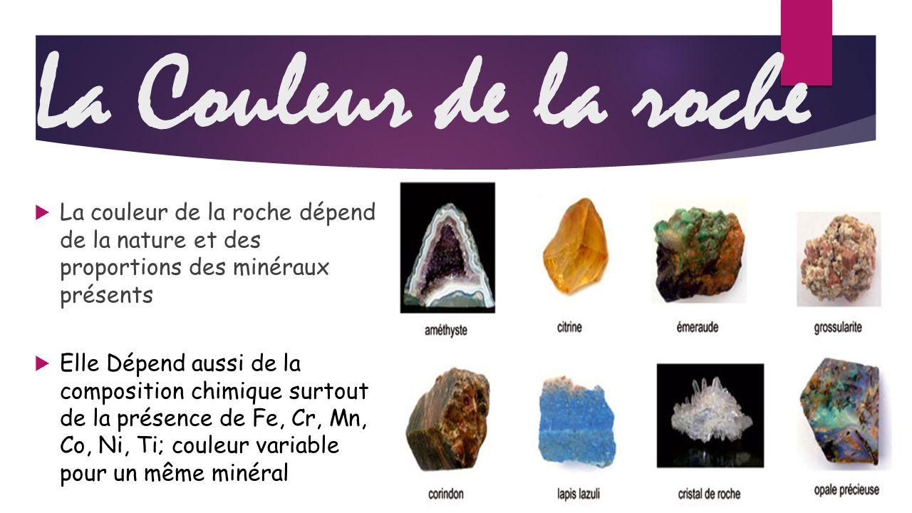 La Couleur de la roche La couleur de la roche dépend de la nature et des proportions des minéraux présents.