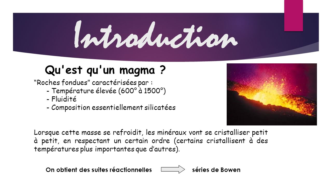 Introduction Qu est qu un magma Roches fondues caractérisées par :