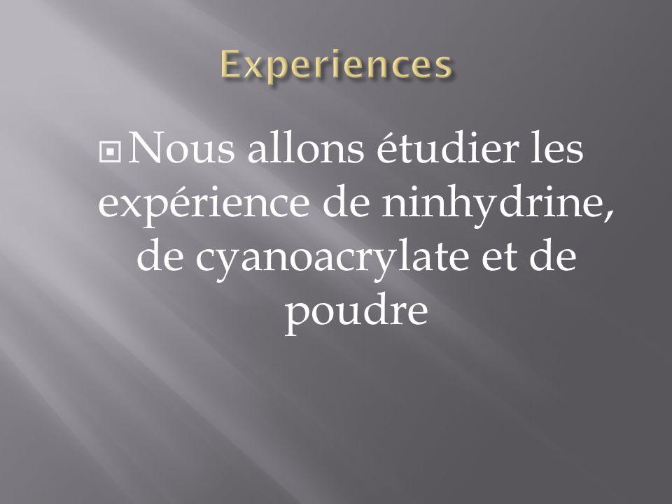 Experiences Nous allons étudier les expérience de ninhydrine, de cyanoacrylate et de poudre