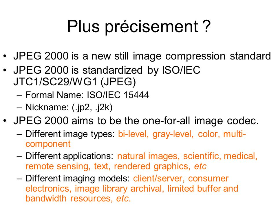 Plus précisement JPEG 2000 is a new still image compression standard