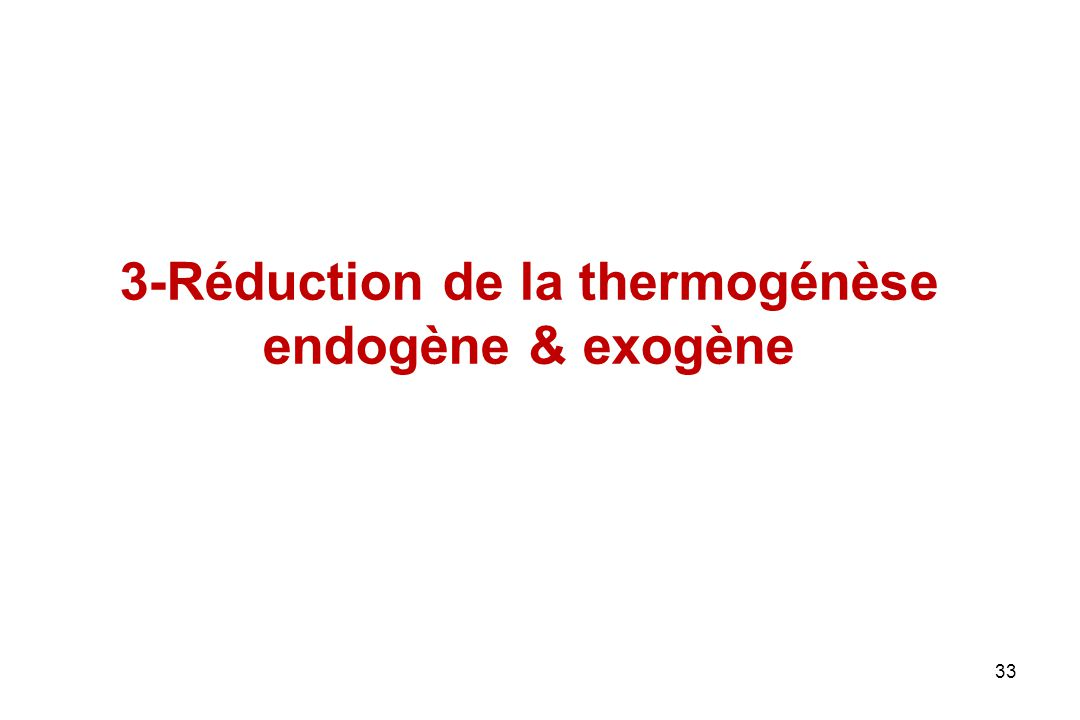 3-Réduction de la thermogénèse endogène & exogène