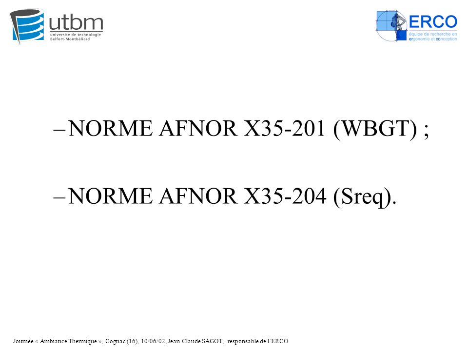 NORME AFNOR X35-201 (WBGT) ; NORME AFNOR X35-204 (Sreq).
