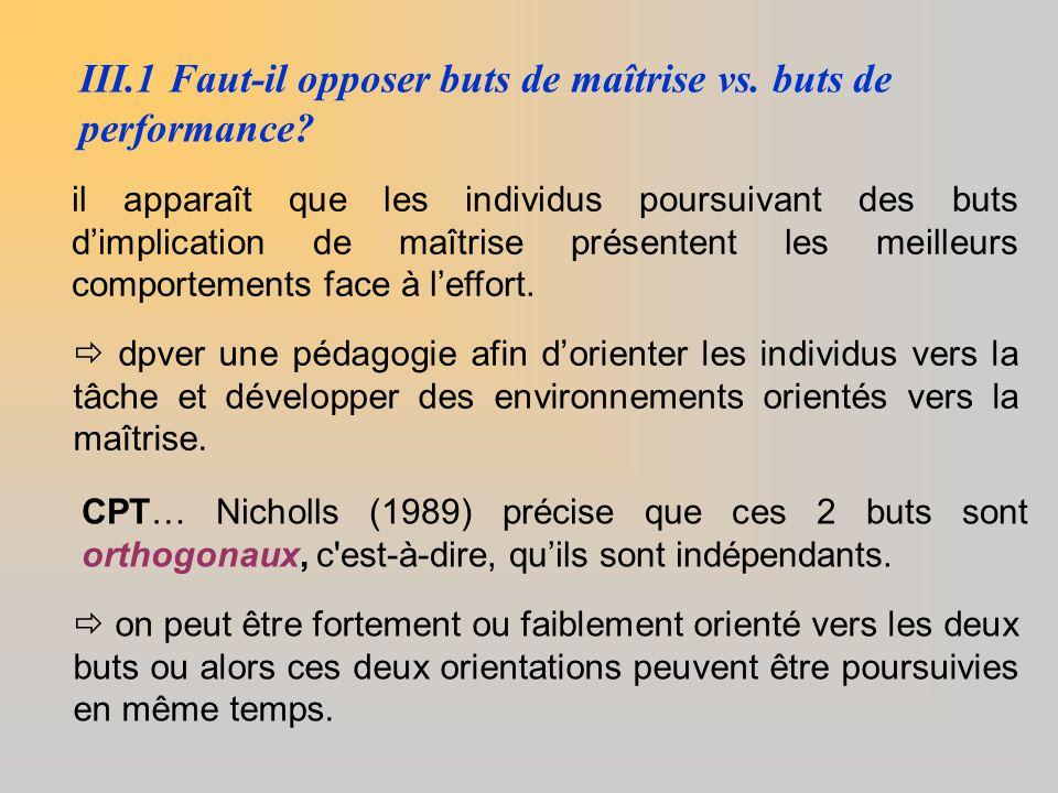 III.1 Faut-il opposer buts de maîtrise vs. buts de performance