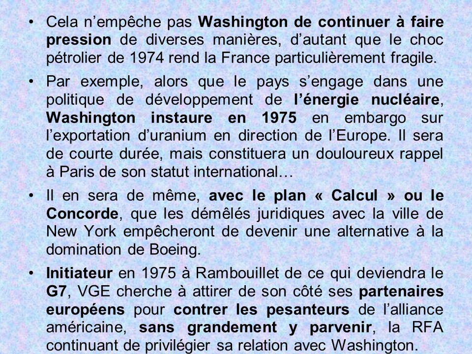 Cela n'empêche pas Washington de continuer à faire pression de diverses manières, d'autant que le choc pétrolier de 1974 rend la France particulièrement fragile.