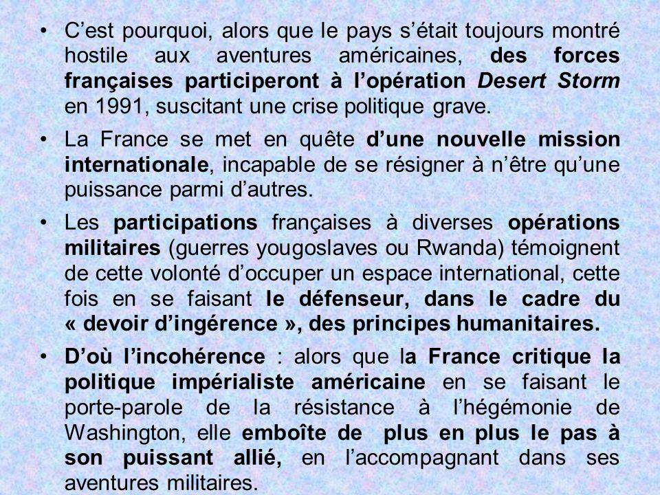 C'est pourquoi, alors que le pays s'était toujours montré hostile aux aventures américaines, des forces françaises participeront à l'opération Desert Storm en 1991, suscitant une crise politique grave.