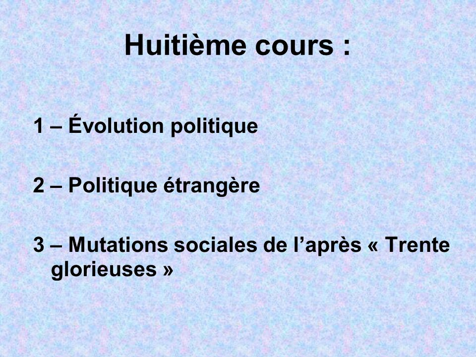 Huitième cours : 1 – Évolution politique 2 – Politique étrangère