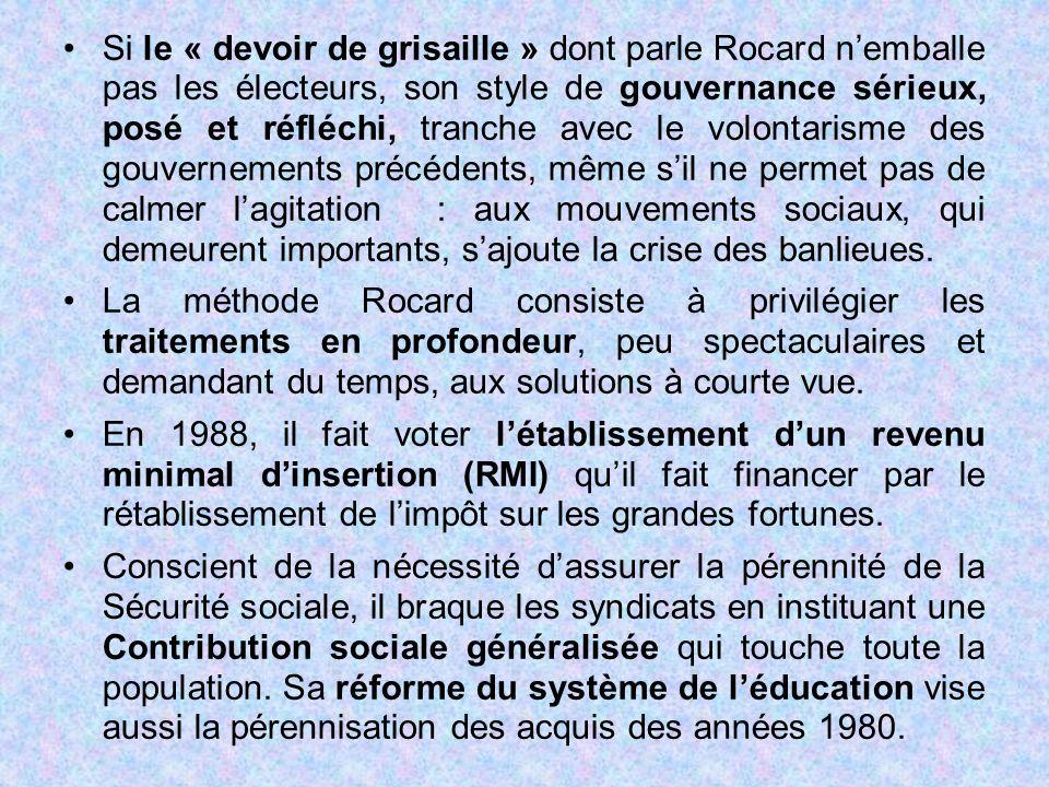 Si le « devoir de grisaille » dont parle Rocard n'emballe pas les électeurs, son style de gouvernance sérieux, posé et réfléchi, tranche avec le volontarisme des gouvernements précédents, même s'il ne permet pas de calmer l'agitation : aux mouvements sociaux, qui demeurent importants, s'ajoute la crise des banlieues.