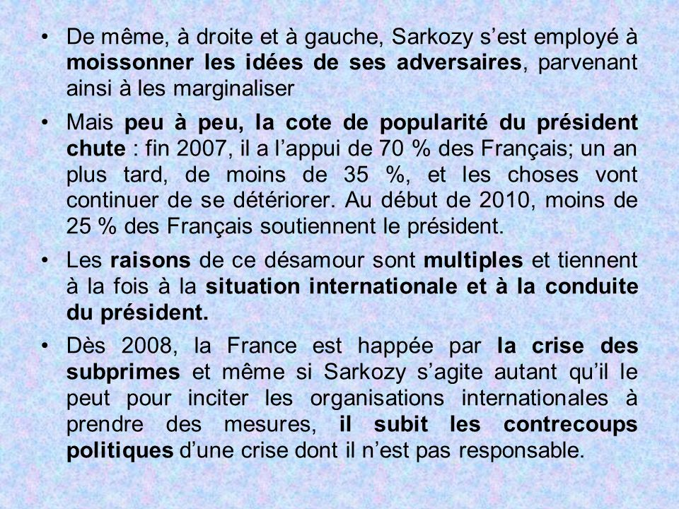 De même, à droite et à gauche, Sarkozy s'est employé à moissonner les idées de ses adversaires, parvenant ainsi à les marginaliser