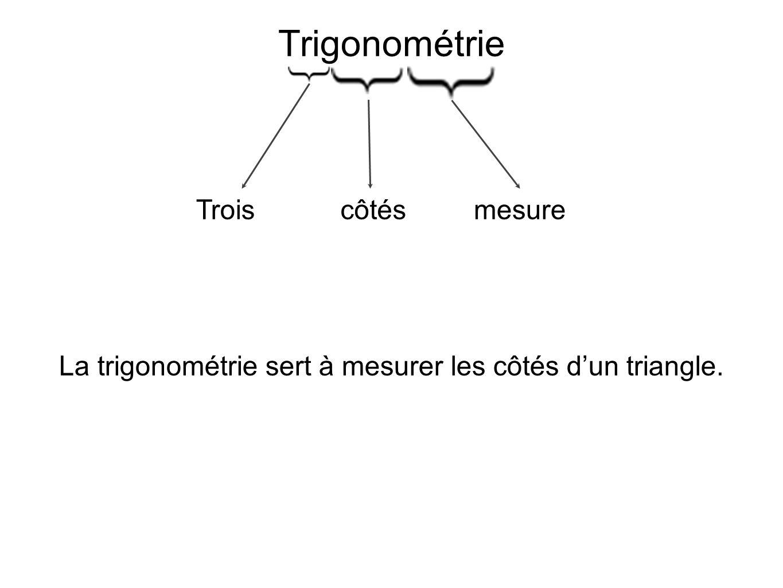 La trigonométrie sert à mesurer les côtés d'un triangle.