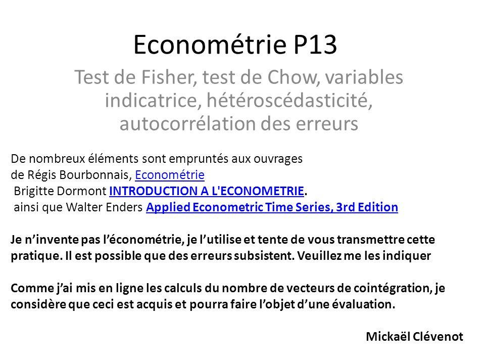 Econométrie P13 Test de Fisher, test de Chow, variables indicatrice, hétéroscédasticité, autocorrélation des erreurs.