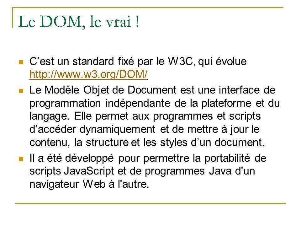 Le DOM, le vrai ! C'est un standard fixé par le W3C, qui évolue http://www.w3.org/DOM/
