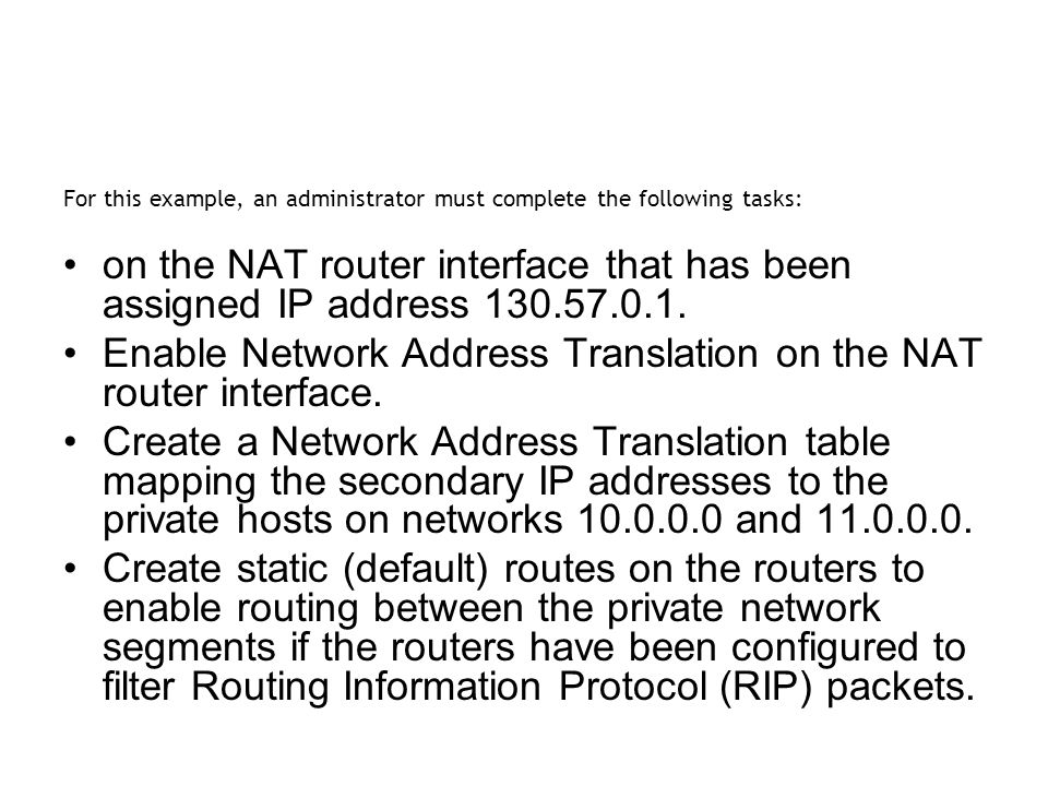Enable Network Address Translation on the NAT router interface.