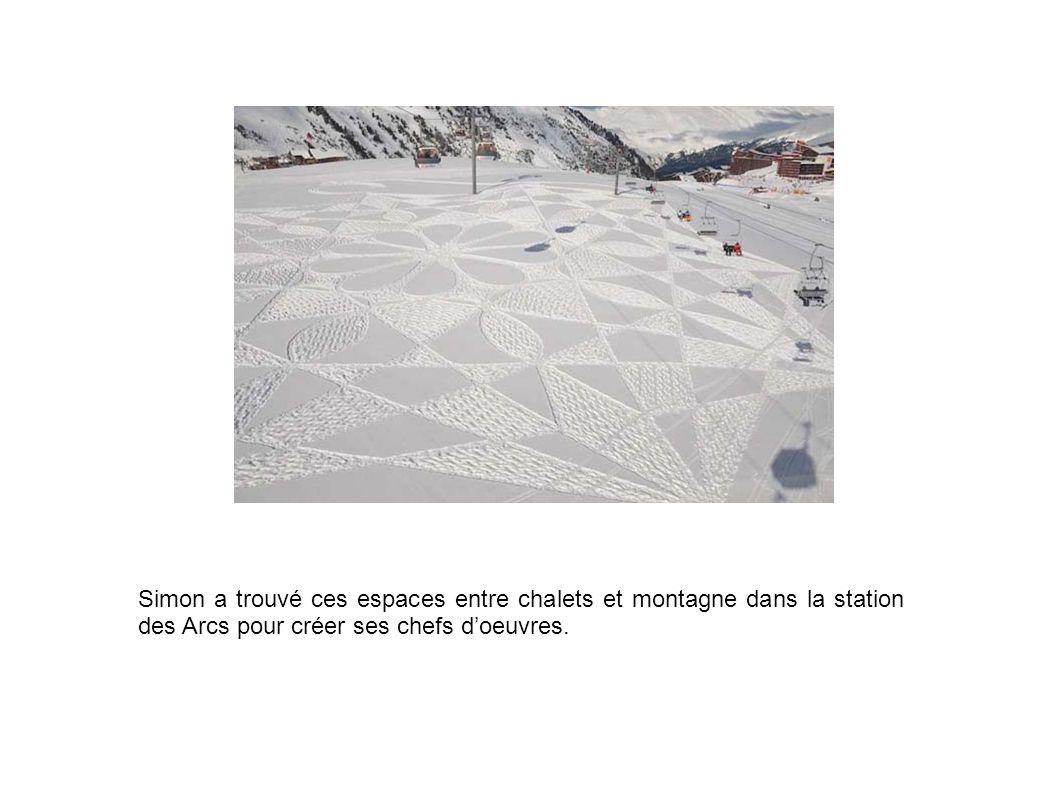 Simon a trouvé ces espaces entre chalets et montagne dans la station des Arcs pour créer ses chefs d'oeuvres.