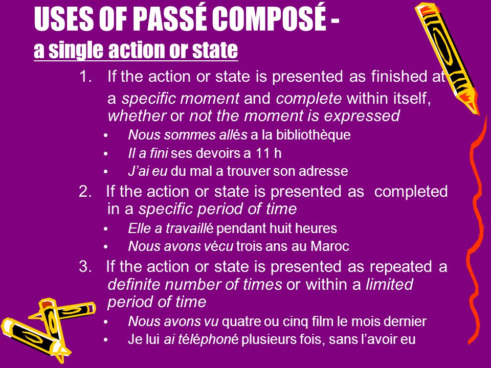 USES OF PASSÉ COMPOSÉ - a single action or state