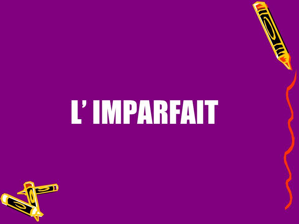 L' IMPARFAIT