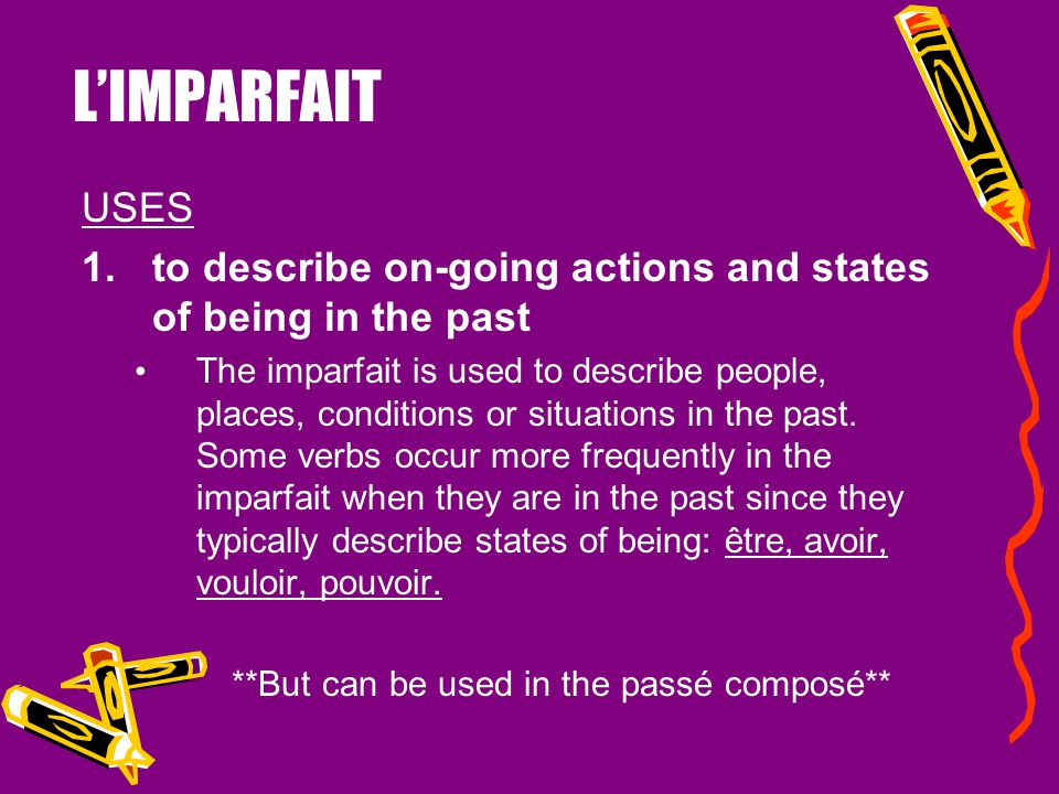 L'IMPARFAIT USES. to describe on-going actions and states of being in the past.