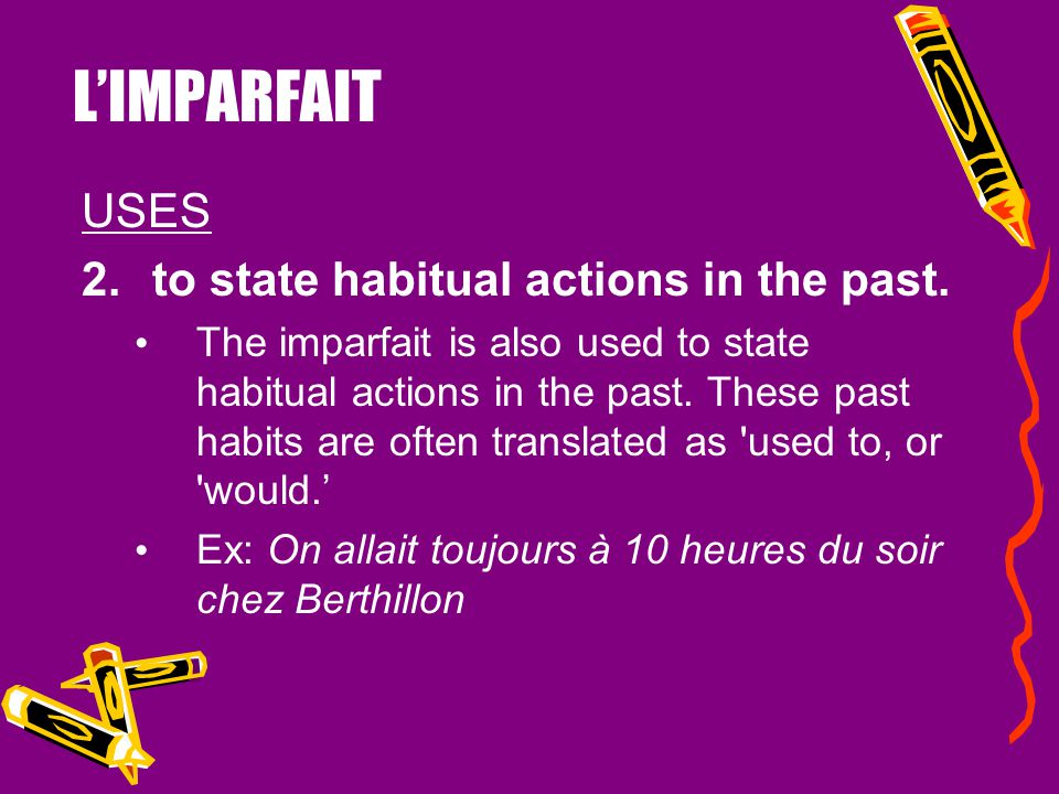 L'IMPARFAIT USES to state habitual actions in the past.