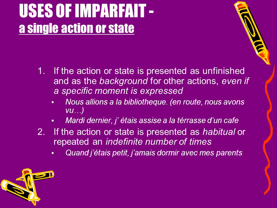 USES OF IMPARFAIT - a single action or state