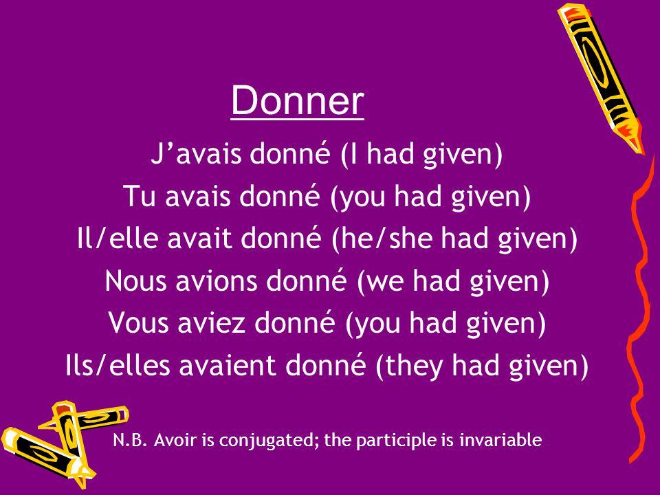 Donner J'avais donné (I had given) Tu avais donné (you had given)