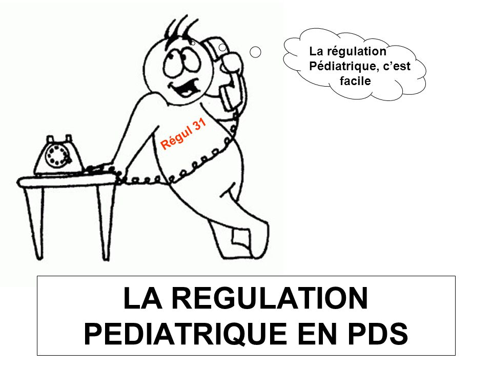 LA REGULATION PEDIATRIQUE EN PDS