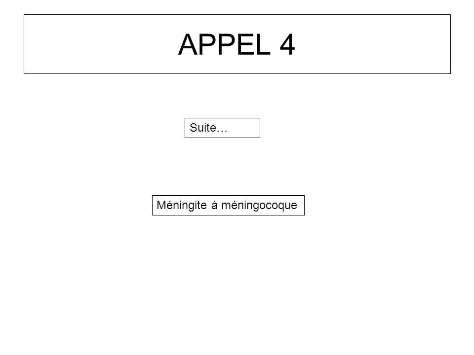 APPEL 4 Suite… Méningite à méningocoque