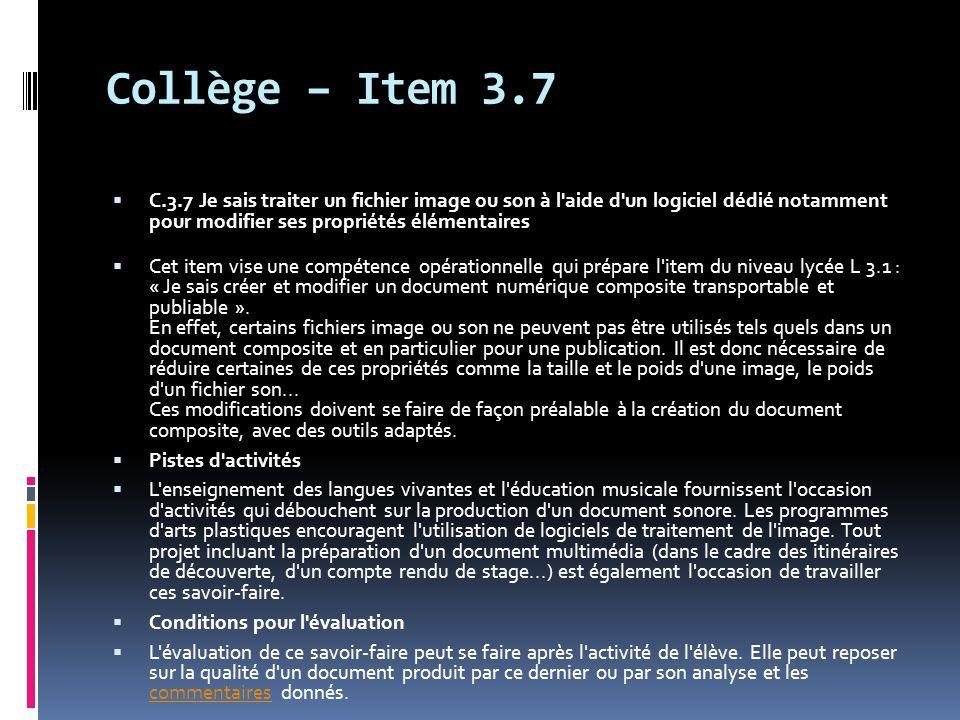 Collège – Item 3.7 C.3.7 Je sais traiter un fichier image ou son à l aide d un logiciel dédié notamment pour modifier ses propriétés élémentaires.