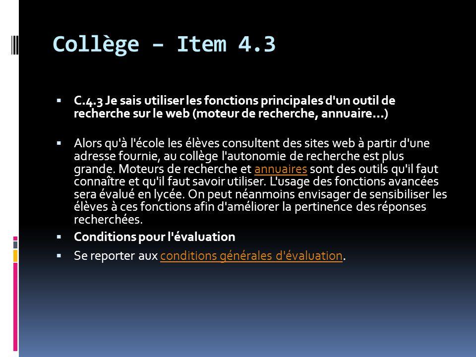 Collège – Item 4.3 C.4.3 Je sais utiliser les fonctions principales d un outil de recherche sur le web (moteur de recherche, annuaire...)