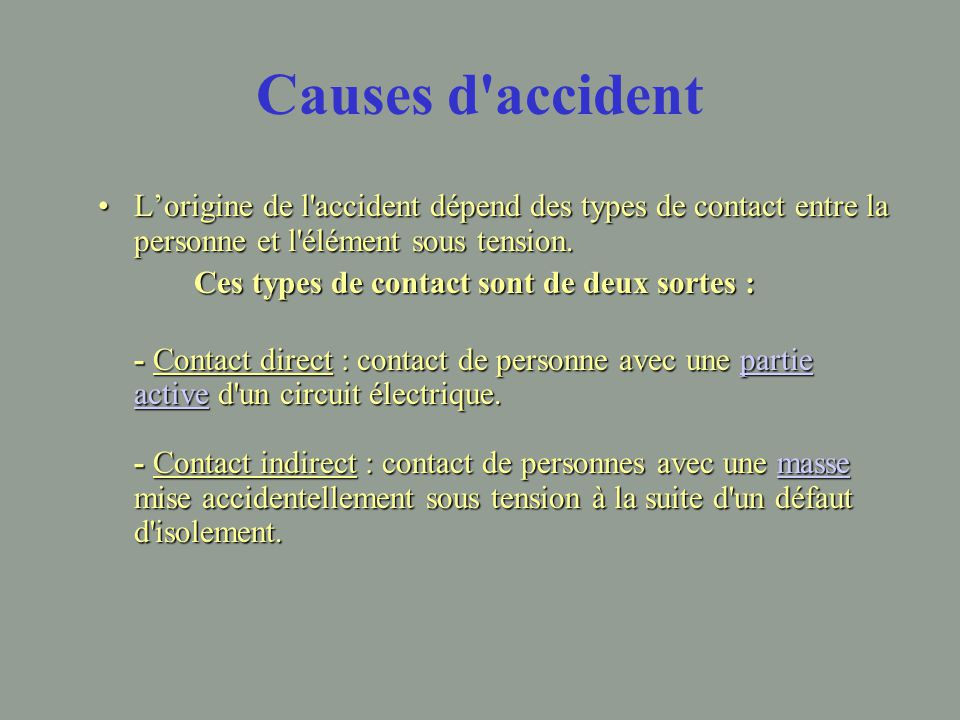 Causes d accident L'origine de l accident dépend des types de contact entre la personne et l élément sous tension.
