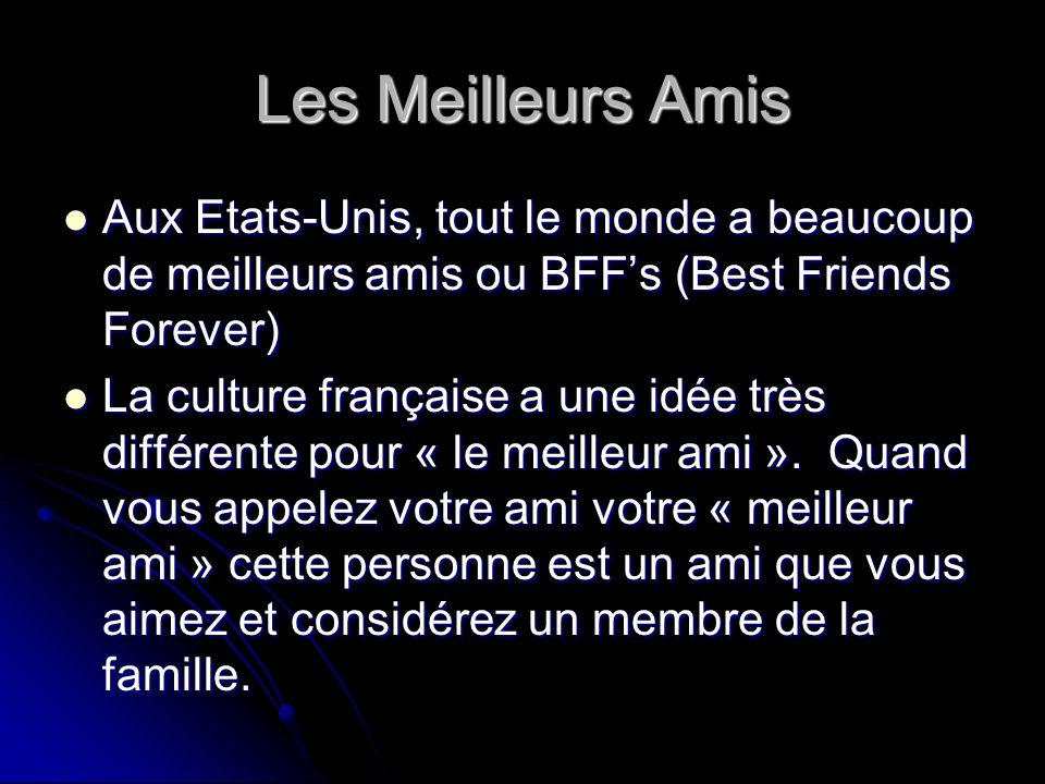 Les Meilleurs Amis Aux Etats-Unis, tout le monde a beaucoup de meilleurs amis ou BFF's (Best Friends Forever)