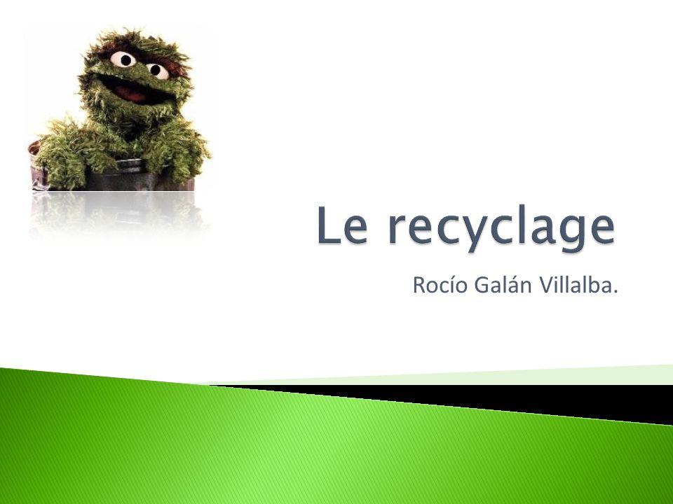 Le recyclage Rocío Galán Villalba.