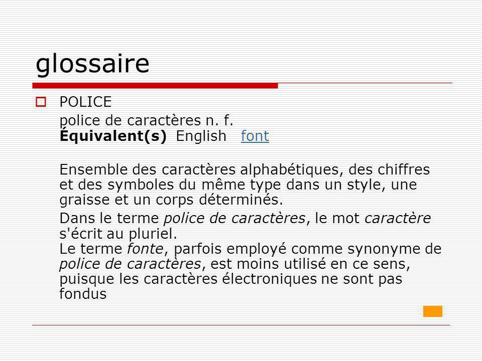 glossaire POLICE police de caractères n. f. Équivalent(s) English font