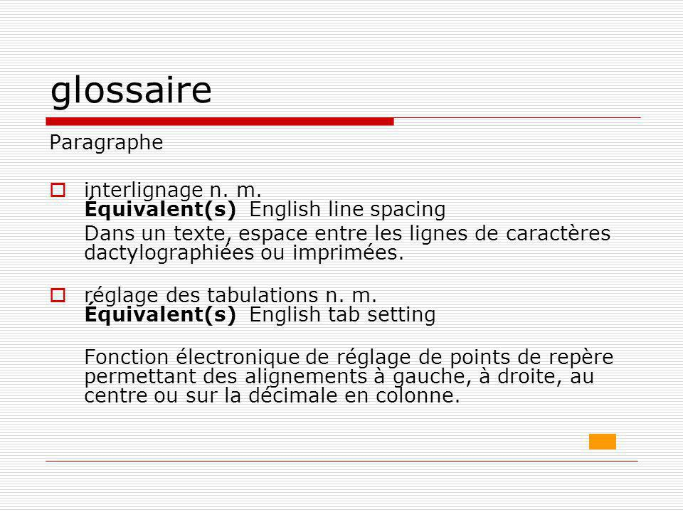 glossaire Paragraphe. interlignage n. m. Équivalent(s) English line spacing.