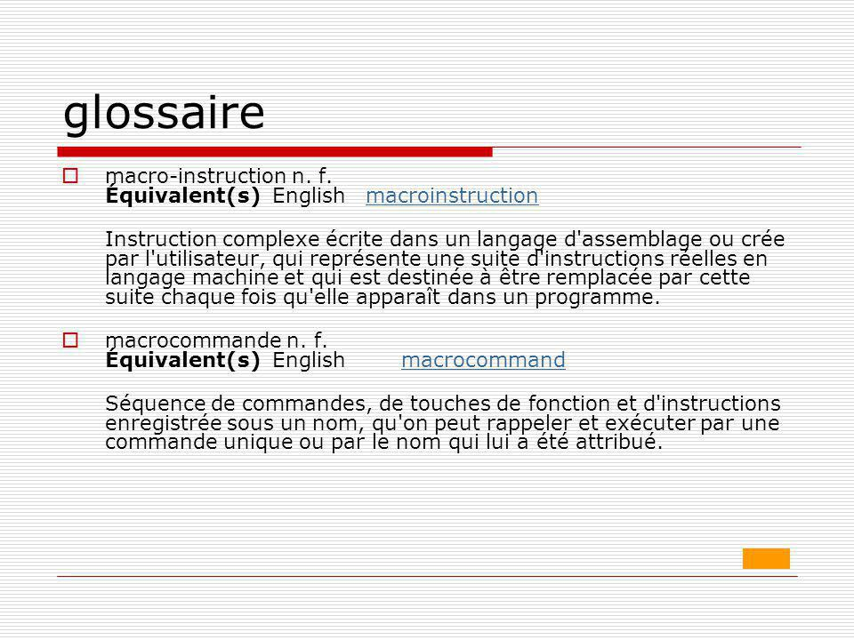 glossaire macro-instruction n. f. Équivalent(s) English macroinstruction.