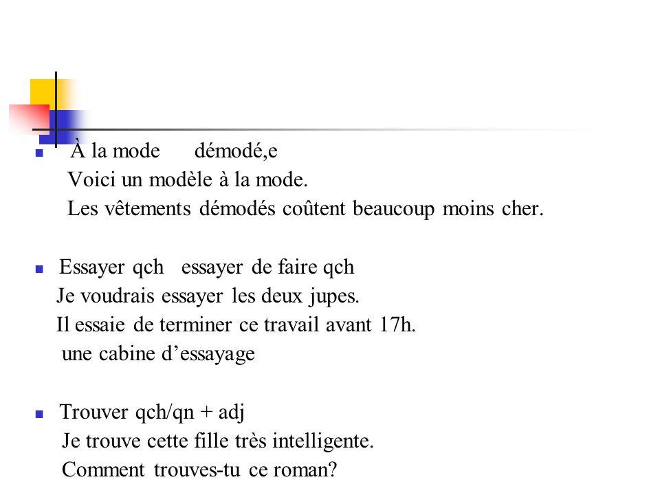 À la mode démodé,e Voici un modèle à la mode. Les vêtements démodés coûtent beaucoup moins cher.