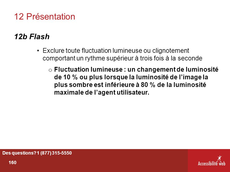 12 Présentation 12b Flash. Exclure toute fluctuation lumineuse ou clignotement comportant un rythme supérieur à trois fois à la seconde.