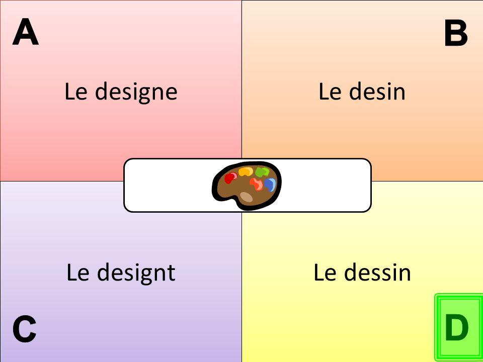 Le designe Le desin A B Le designt Le dessin C D