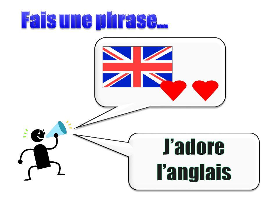 Fais une phrase… J'adore l'anglais