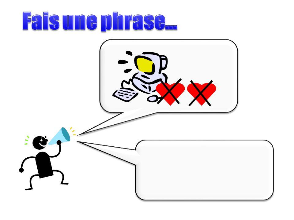 Fais une phrase…